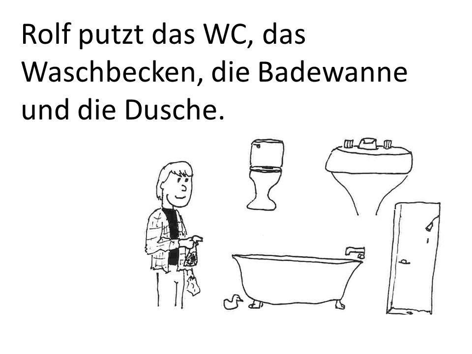 Rolf putzt das WC, das Waschbecken, die Badewanne und die Dusche.
