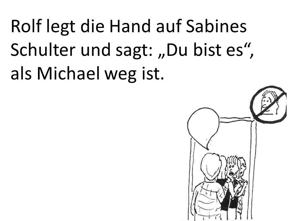 """Rolf legt die Hand auf Sabines Schulter und sagt: """"Du bist es , als Michael weg ist."""