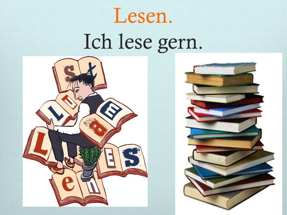 Lesen. Ich lese gern.