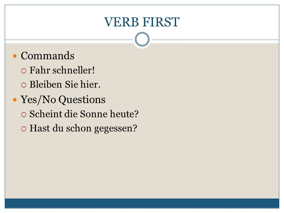 VERB FIRST Commands Yes/No Questions Fahr schneller! Bleiben Sie hier.