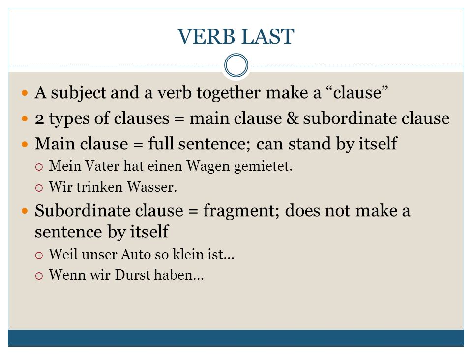 VERB LAST A subject and a verb together make a clause