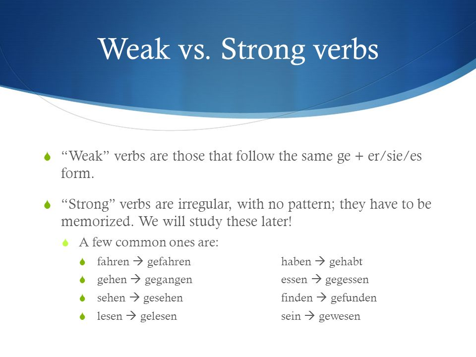 Weak vs. Strong verbs Weak verbs are those that follow the same ge + er/sie/es form.