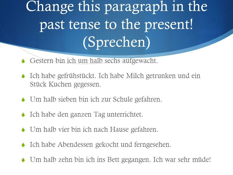 Change this paragraph in the past tense to the present! (Sprechen)
