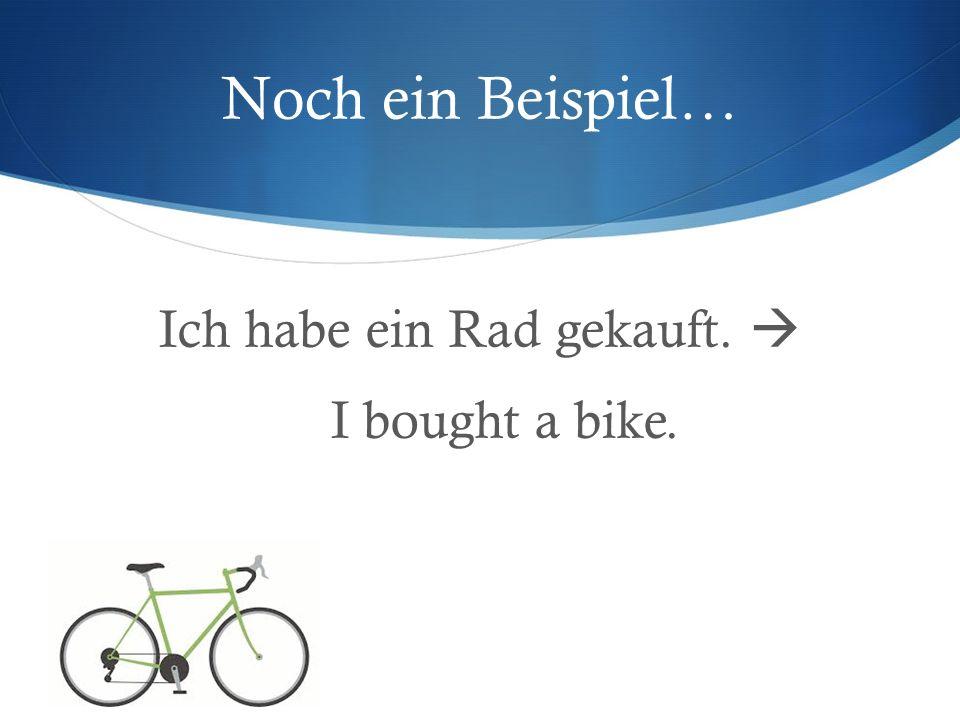 Ich habe ein Rad gekauft.  I bought a bike.