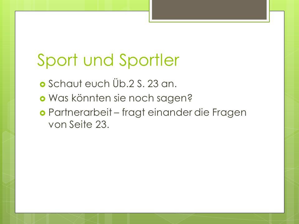 Sport und Sportler Schaut euch Üb.2 S. 23 an.