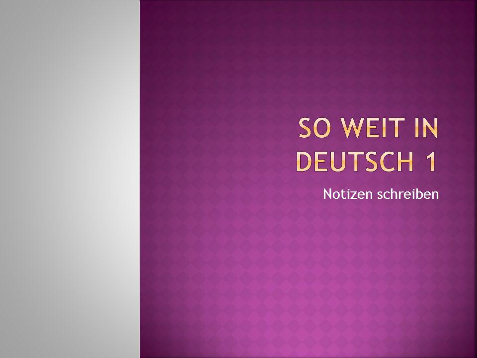 So weit in Deutsch 1 Notizen schreiben