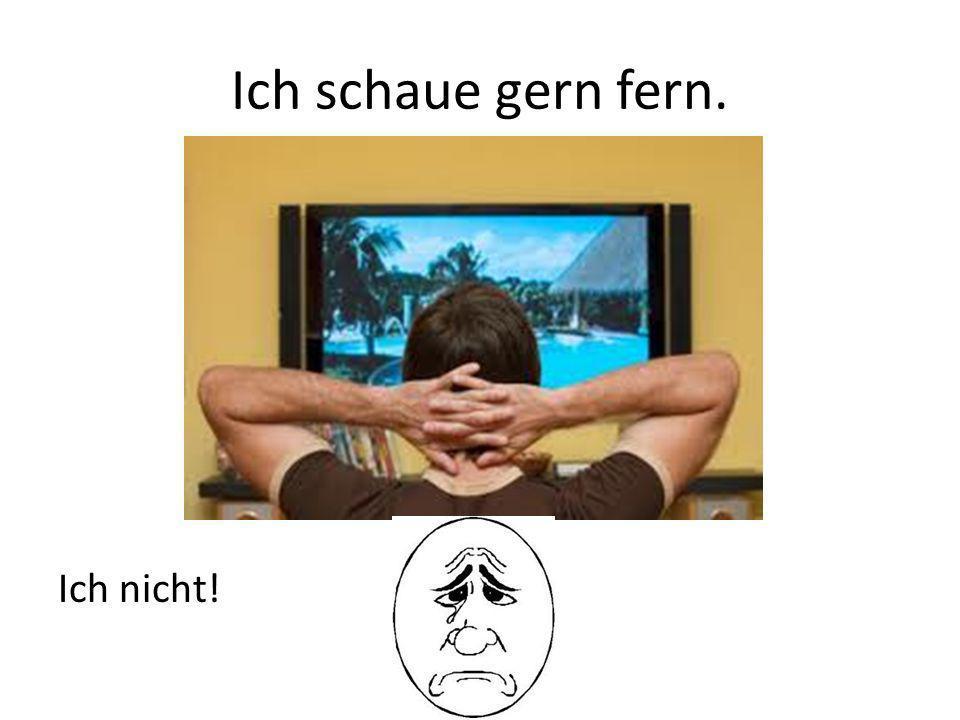 Ich schaue gern fern. Ich nicht!