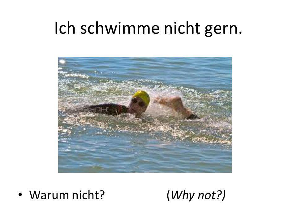 Ich schwimme nicht gern.