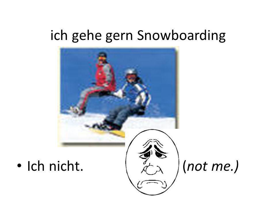 ich gehe gern Snowboarding
