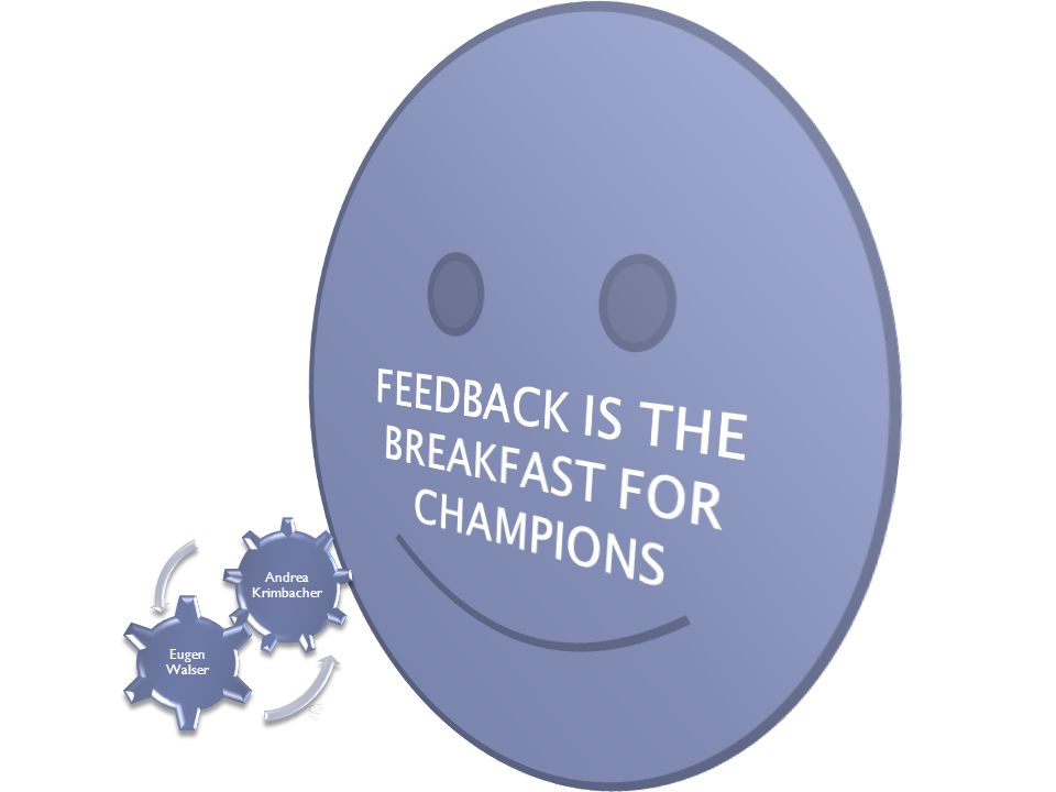 FEEDBACK IS THE BREAKFAST FOR CHAMPIONS