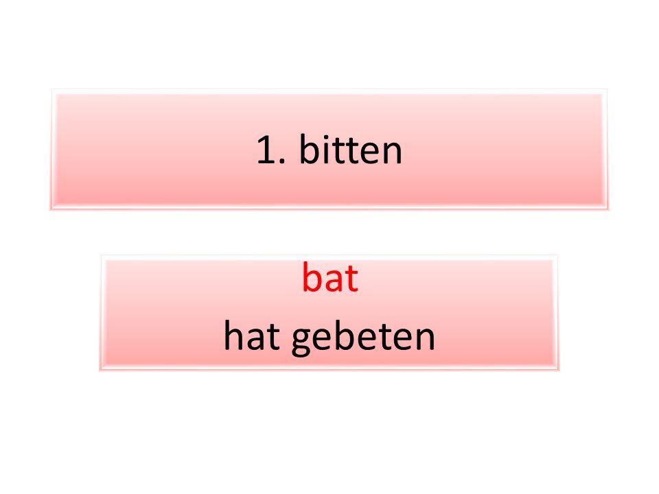 1. bitten bat hat gebeten
