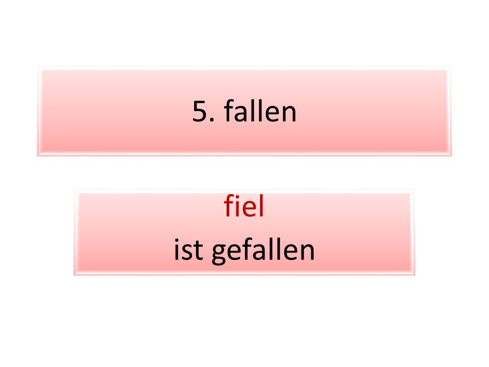 5. fallen fiel ist gefallen