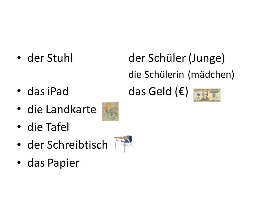 der Stuhl der Schüler (Junge) das iPad das Geld (€) die Landkarte