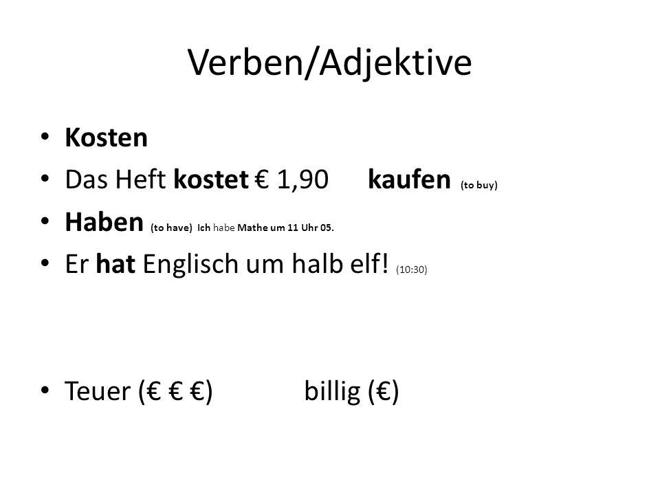 Verben/Adjektive Kosten Das Heft kostet € 1,90 kaufen (to buy)