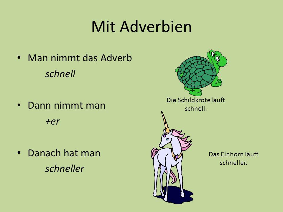 Mit Adverbien Man nimmt das Adverb schnell Dann nimmt man +er