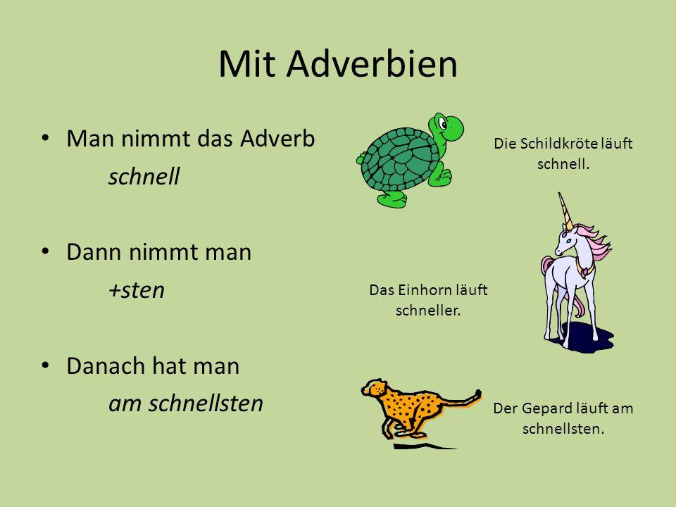 Mit Adverbien Man nimmt das Adverb schnell Dann nimmt man +sten