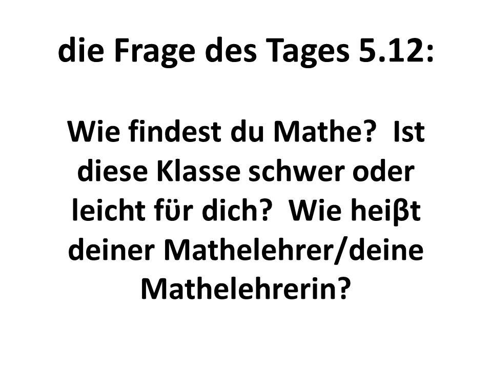 die Frage des Tages 5. 12: Wie findest du Mathe