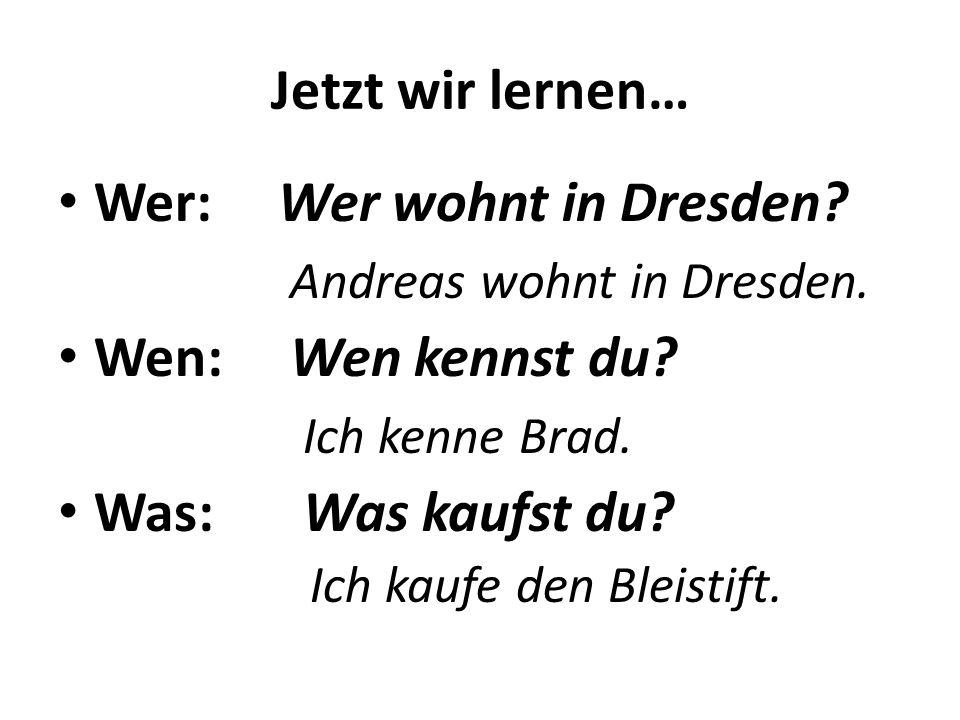 Wer: Wer wohnt in Dresden Andreas wohnt in Dresden.