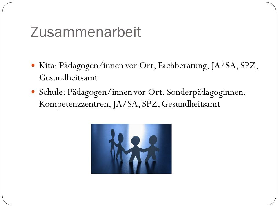 Zusammenarbeit Kita: Pädagogen/innen vor Ort, Fachberatung, JA/SA, SPZ, Gesundheitsamt.