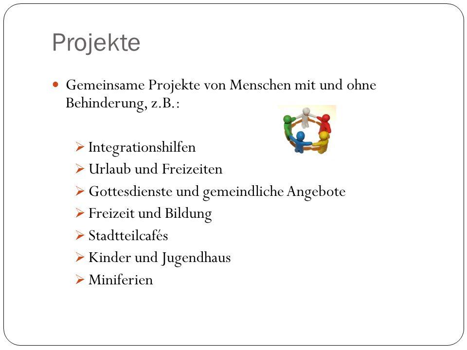 Projekte Gemeinsame Projekte von Menschen mit und ohne Behinderung, z.B.: Integrationshilfen. Urlaub und Freizeiten.