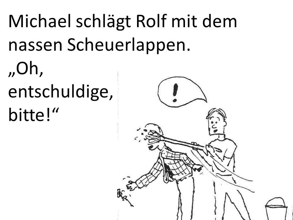 Michael schlägt Rolf mit dem nassen Scheuerlappen.