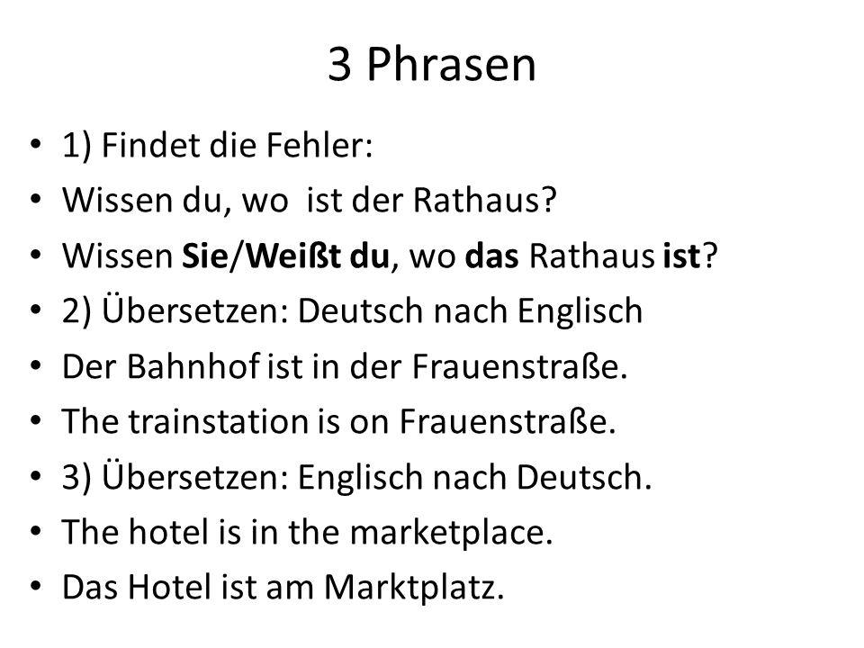 3 Phrasen 1) Findet die Fehler: Wissen du, wo ist der Rathaus