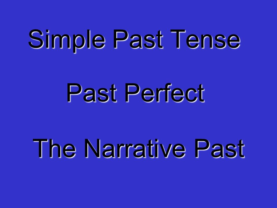 Simple Past Tense Past Perfect The Narrative Past
