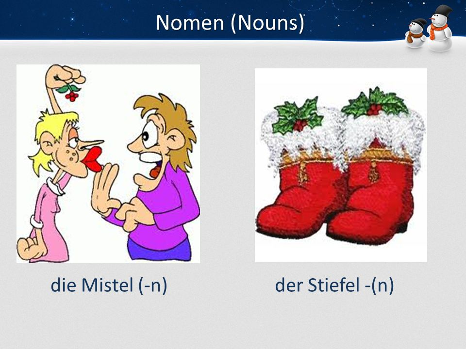 Nomen (Nouns) die Mistel (-n) der Stiefel -(n)