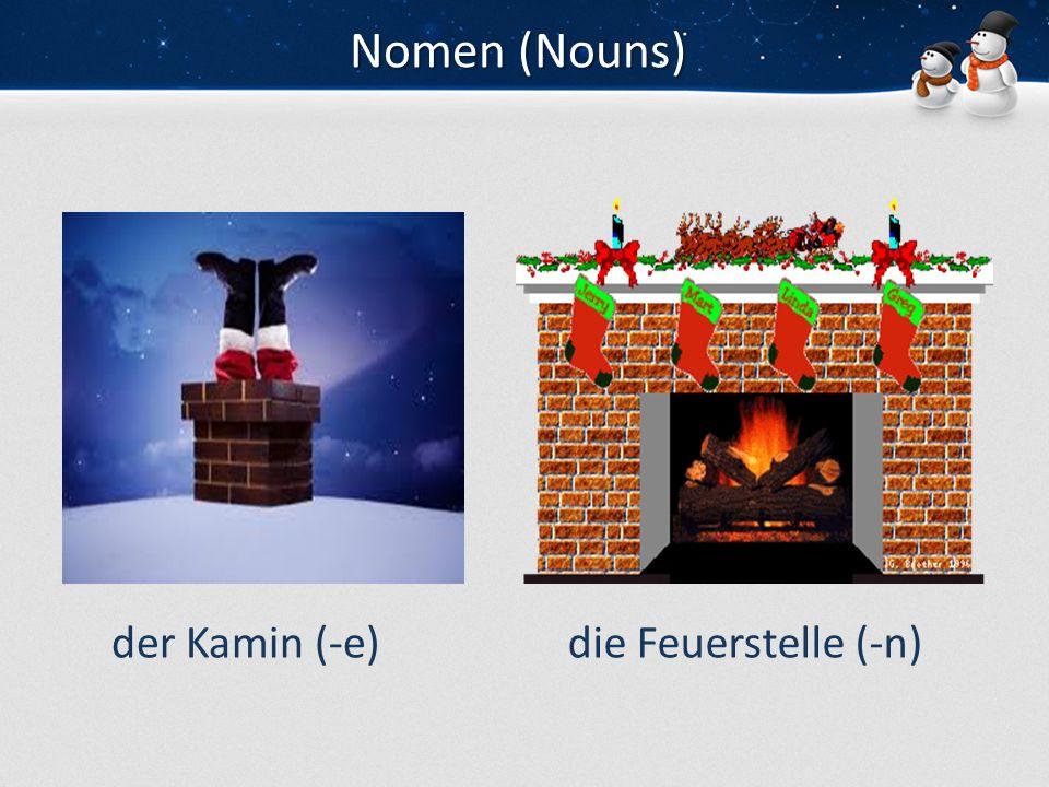 Nomen (Nouns) der Kamin (-e) die Feuerstelle (-n)