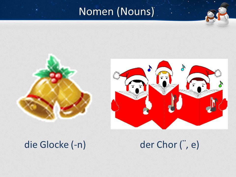 Nomen (Nouns) die Glocke (-n) der Chor (¨, e)