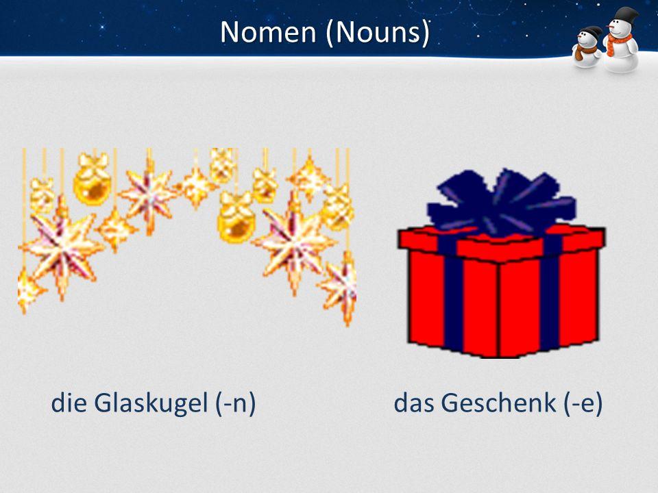 Nomen (Nouns) die Glaskugel (-n) das Geschenk (-e)