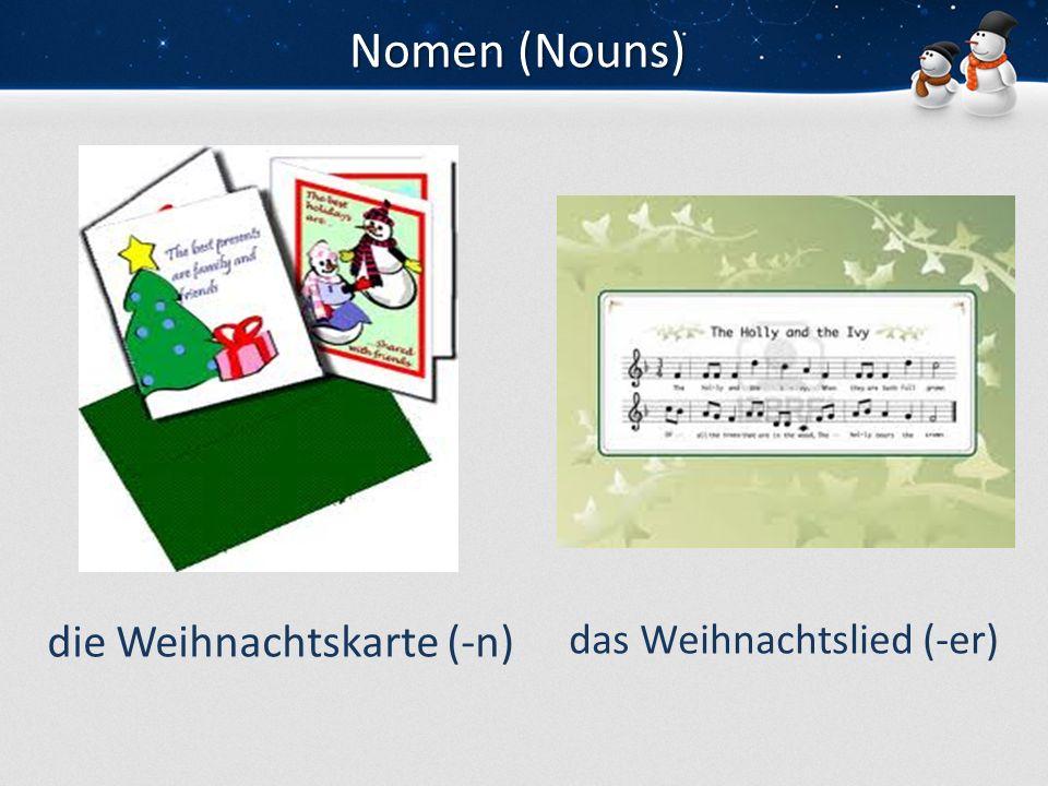 Nomen (Nouns) die Weihnachtskarte (-n) das Weihnachtslied (-er)