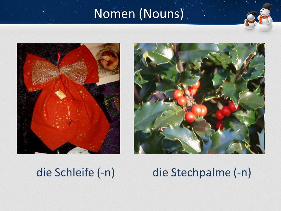 Nomen (Nouns) die Schleife (-n) die Stechpalme (-n)