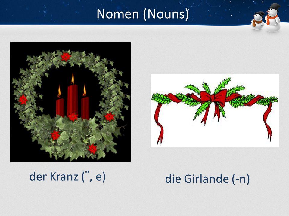 Nomen (Nouns) der Kranz (¨, e) die Girlande (-n)