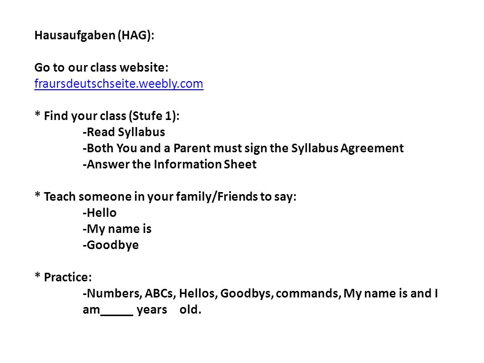 Hausaufgaben (HAG): Go to our class website: fraursdeutschseite.weebly.com. * Find your class (Stufe 1):