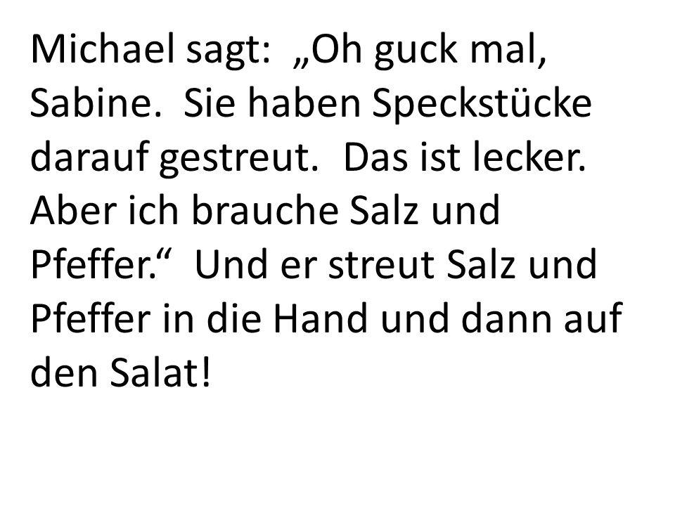 "Michael sagt: ""Oh guck mal, Sabine"