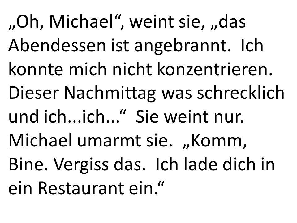 """""""Oh, Michael , weint sie, """"das Abendessen ist angebrannt"""