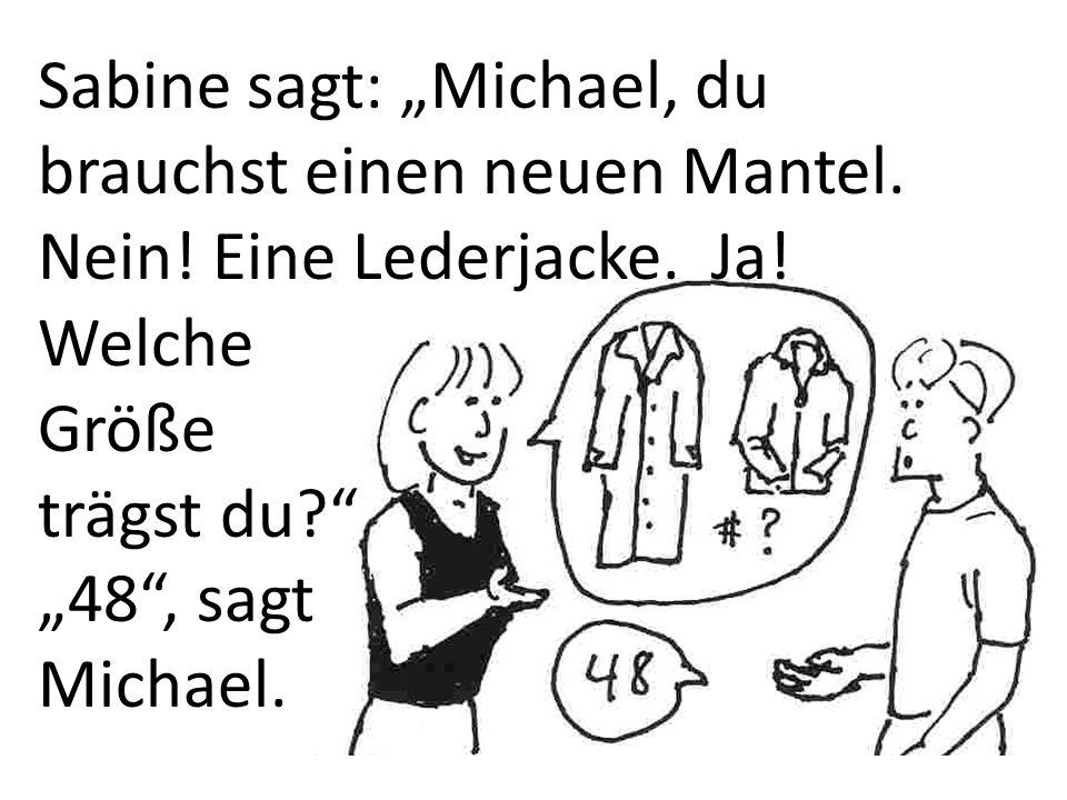 """Sabine sagt: """"Michael, du brauchst einen neuen Mantel. Nein"""