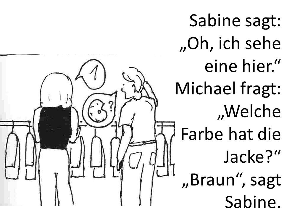 """Sabine sagt: """"Oh, ich sehe eine hier"""