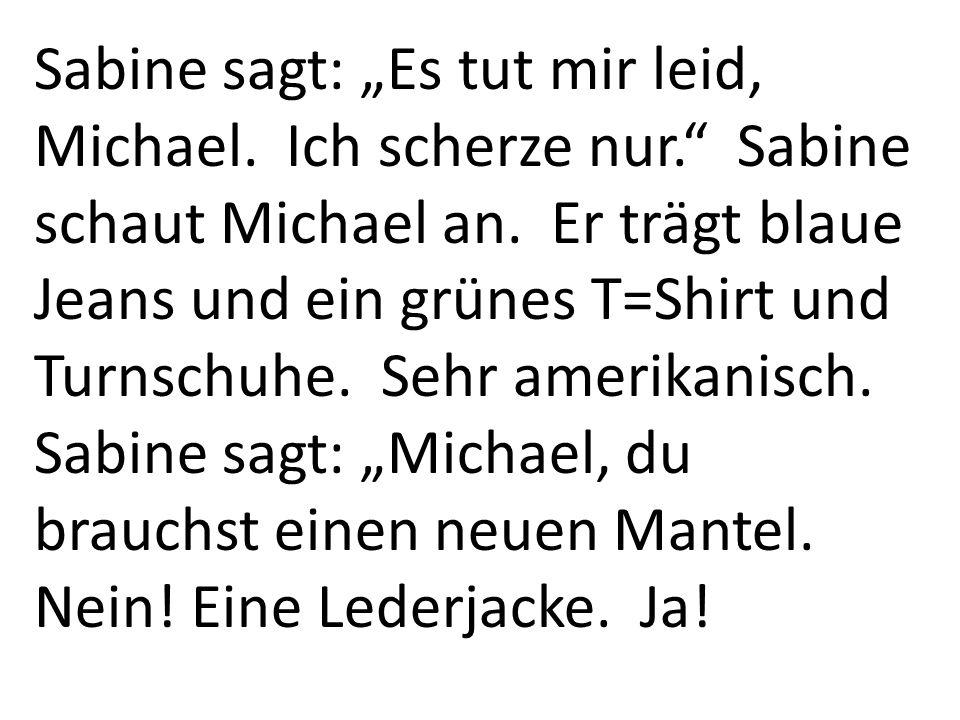 """Sabine sagt: """"Es tut mir leid, Michael. Ich scherze nur"""