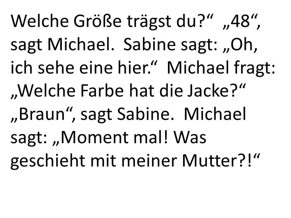 """Welche Größe trägst du. """"48 , sagt Michael"""