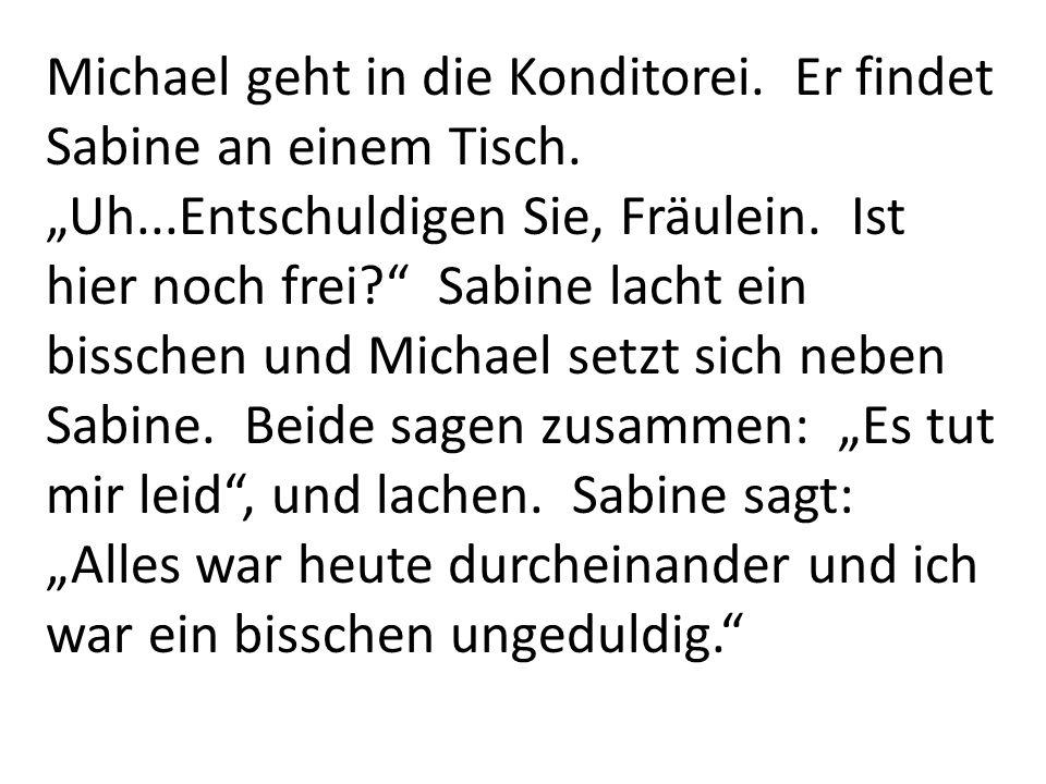 """Michael geht in die Konditorei. Er findet Sabine an einem Tisch. """"Uh"""
