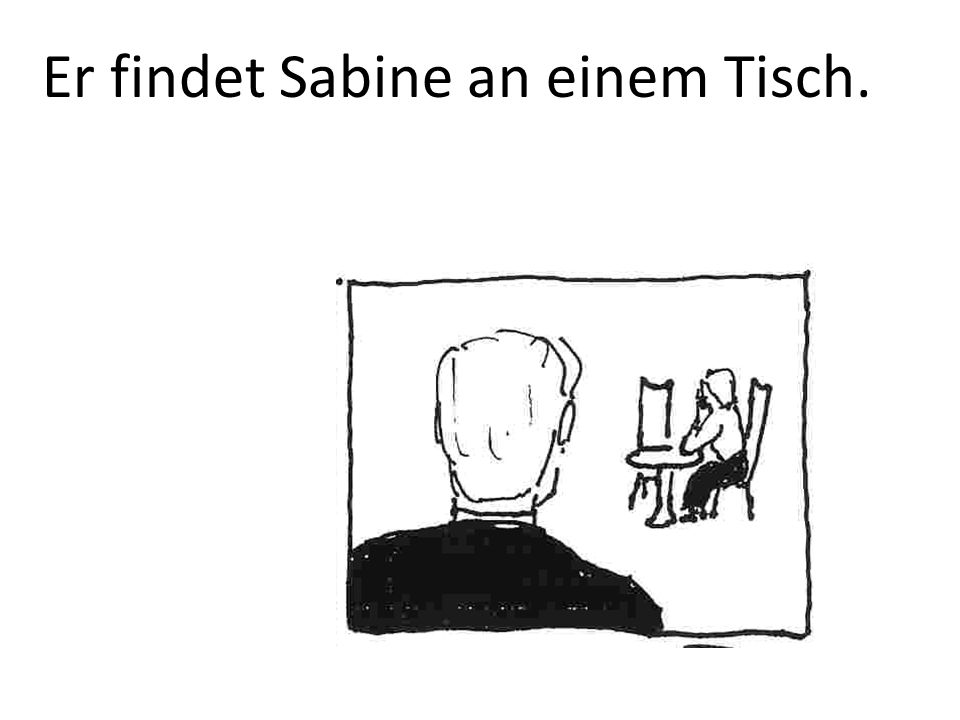 Er findet Sabine an einem Tisch.