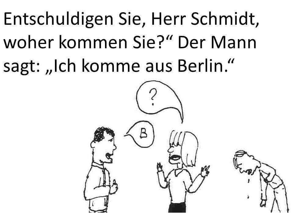Entschuldigen Sie, Herr Schmidt, woher kommen Sie