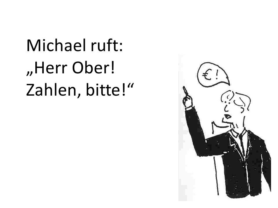 "Michael ruft: ""Herr Ober! Zahlen, bitte!"
