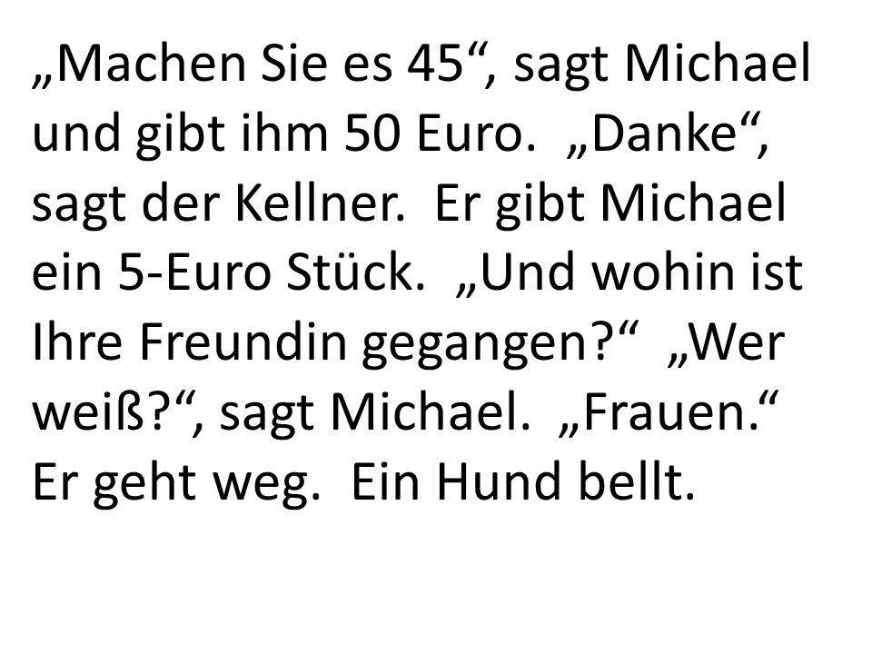 """""""Machen Sie es 45 , sagt Michael und gibt ihm 50 Euro"""