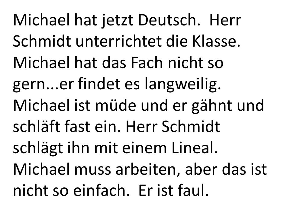 Michael hat jetzt Deutsch. Herr Schmidt unterrichtet die Klasse