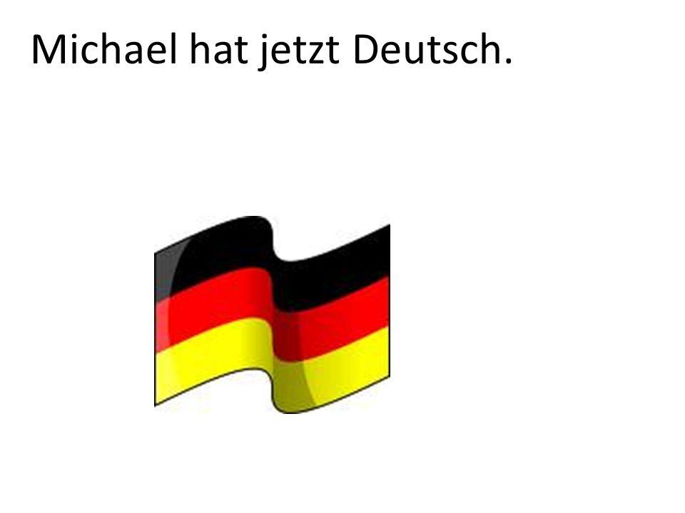 Michael hat jetzt Deutsch.