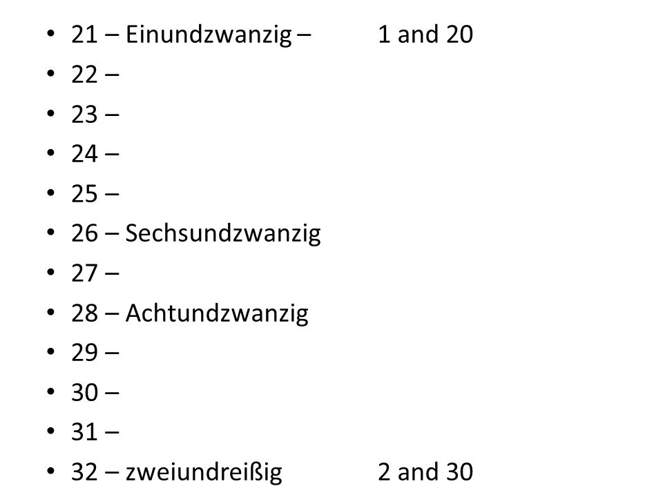 21 – Einundzwanzig – 1 and 20 22 – 23 – 24 – 25 – 26 – Sechsundzwanzig. 27 – 28 – Achtundzwanzig.