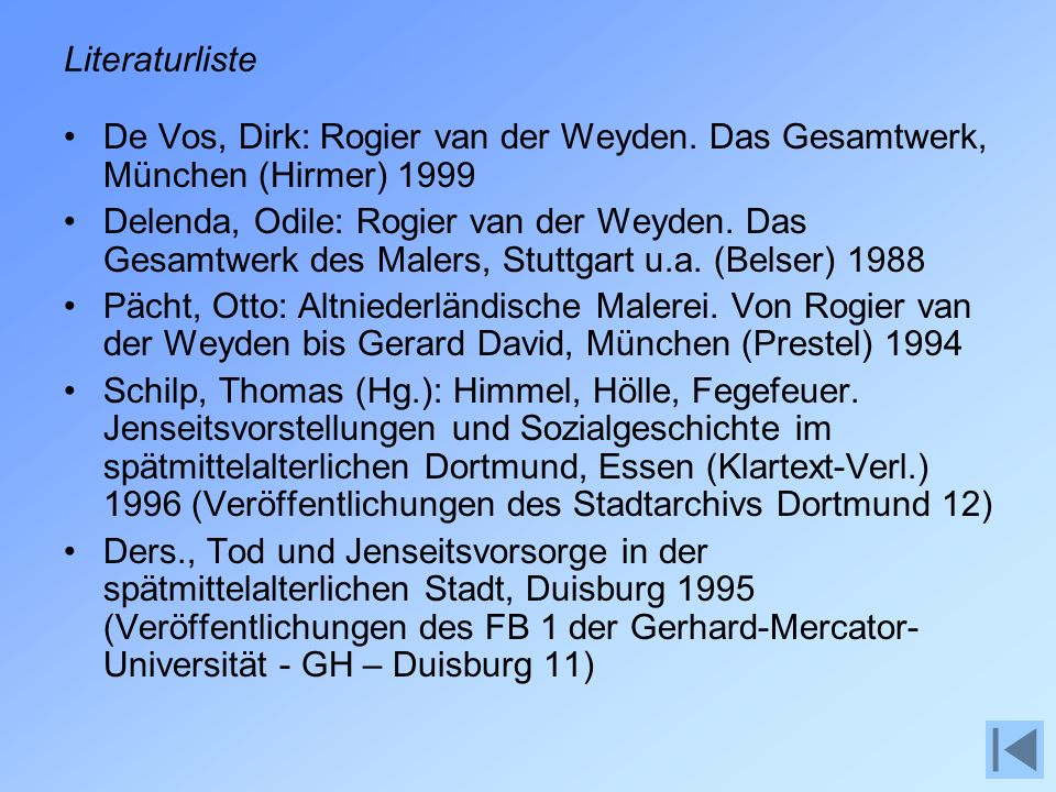 Literaturliste De Vos, Dirk: Rogier van der Weyden. Das Gesamtwerk, München (Hirmer) 1999.